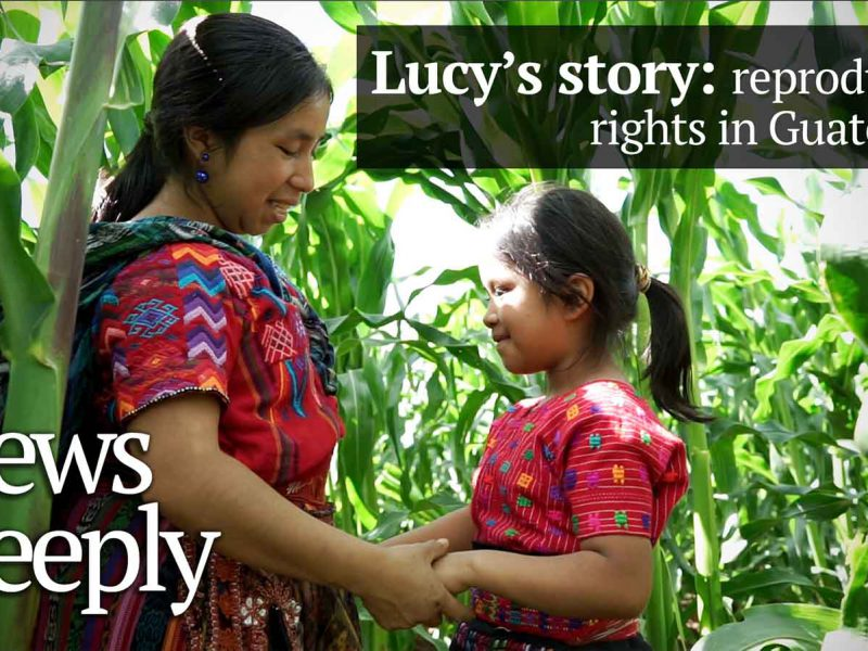 Lucy's Story: Family Planning in Guatemala – Short Doc for News Deeply